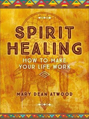 Spirit Healing: How to Make Your Life Work