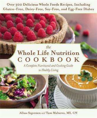 The Whole Life Nutrition Cookbook: A Complete Nutritional and Cooking Guide to Healthy Living