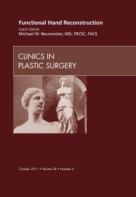 Functional Hand Reconstruction, An Issue of Clinics in Plastic Surgery