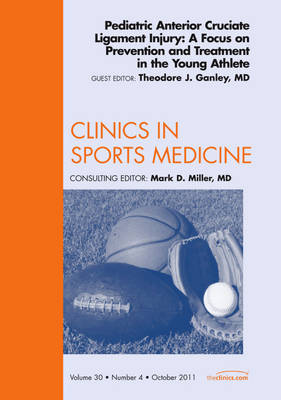 Pediatric Anterior Cruciate Ligament Injury: A Focus on Prevention and Treatment in the Young Athlete, An Issue of Clinics in Sports Medicine