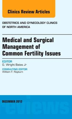 Medical and Surgical Management of Common Fertility Issues, An Issue of Obstetrics and Gynecology Clinics: Volume 39-4