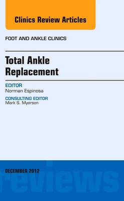 Total Ankle Replacement, An Issue of Foot and Ankle Clinics: Volume 17-4