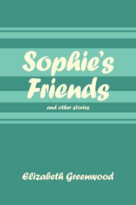 Sophie's Friends: And Other Stories