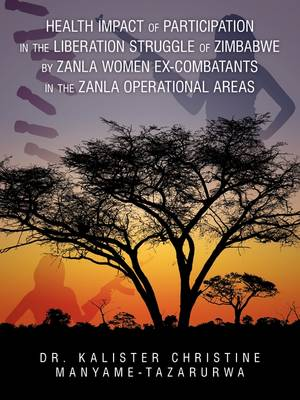Health Impact of Participation in the Liberation Struggle of Zimbabwe by Zanla Women Ex-Combatants in the Zanla Operational Areas