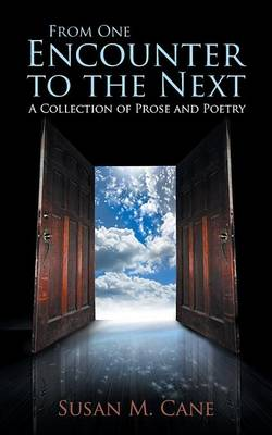 From One Encounter to the Next: A Collection of Prose and Poetry