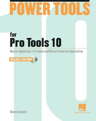 Power Tools for Pro Tools 10: Master Avid's Pro Audio and Music Production Application