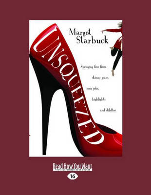Unsqueezed (1 Volume Set): Springing Free from Skinny Jeans, Nose Jobs, Highlights and Stilettos