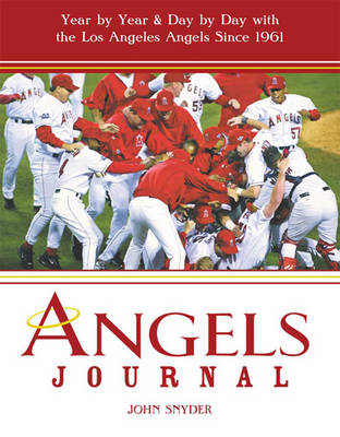 Angels Journal (2 Volume Set): Year by Year and Day by Day with the Los Angeles Angels Since 1961