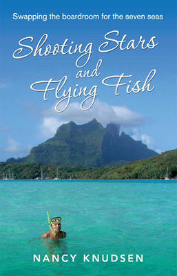 Shooting Stars and Flying Fish (1 Volume Set): Swapping the Boardroom for the Seven Seas