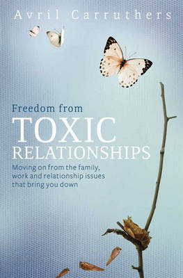 Freedom from Toxic Relationships (1 Volume Set): Moving on from the Family, Work and Relationship Issues That Bring You Down