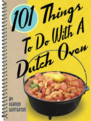 101 Things to Do with a Dutch Oven (101 Things to Do with A...) (1 Volume Set)