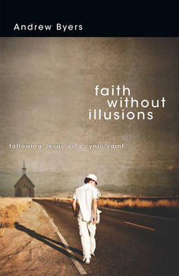 Faith without Illusions (1 Volume Set): Following Jesus as a Cynic-Saint