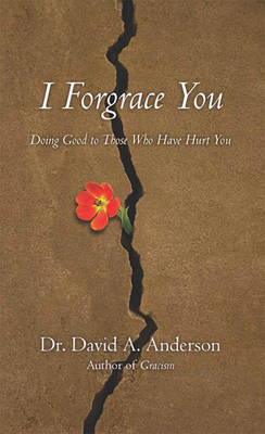 I Forgrace You (1 Volume Set): Doing Good to Those Who Have Hurt You