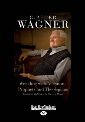 Wrestling with Alligators, Prophets and Theologians: Lessons from a Lifetime in the Church- A Memoir