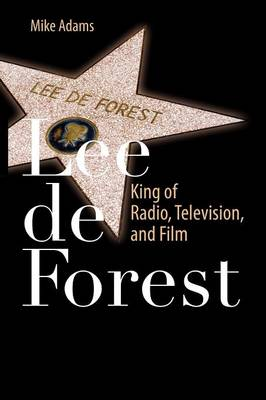 Lee de Forest: King of Radio, Television, and Film
