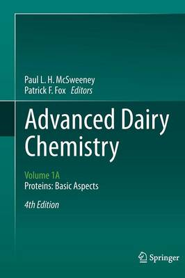 Advanced Dairy Chemistry: Volume 1A: Proteins: Basic Aspects, 4th Edition