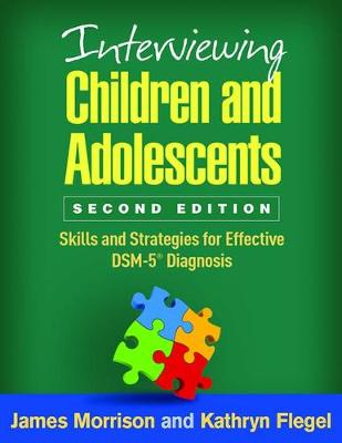 Interviewing Children and Adolescents, Second Edition: Skills and Strategies for Effective DSM-5 (R) Diagnosis
