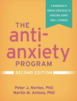 The Anti-Anxiety Program: A Workbook of Proven Strategies to Overcome Worry, Panic, and Phobias