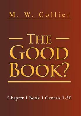 The Good Book: Chapter 1 Book 1 Genesis 1-50
