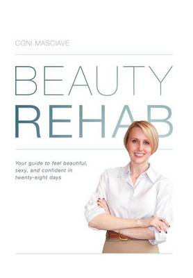 Beauty Rehab: Your Guide to Feel Beautiful, Sexy, and Confident in Twenty-Eight Days
