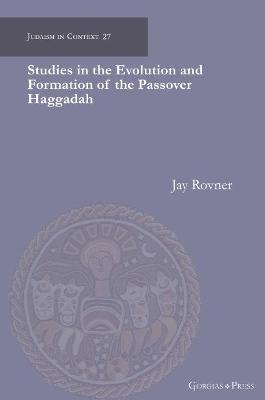 Studies in the Evolution and Formation of the Passover Haggadah