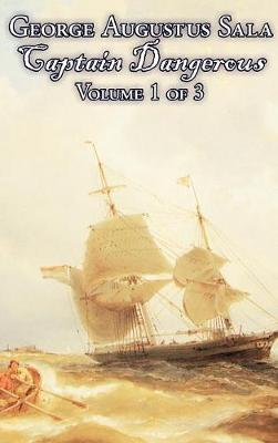 Captain Dangerous, Volume 1 of 3 by George Augustus Sala, Fiction, Action & Adventure