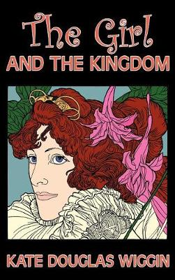 The Girl and the Kingdom by Kate Douglas Wiggin, Fiction, Historical, United States, People & Places, Readers - Chapter Books