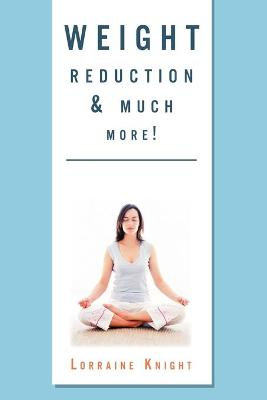 Weight Reduction & Much More!: With Theta Healing