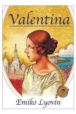 Valentina: An Odyssey from Pre-Revolutionary Russia Through War-Torn Europe to a Pacific Paradise