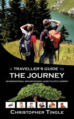 A Traveller's Guide to the Journey: An Inspirational and Devotional Guide to Life's Journey