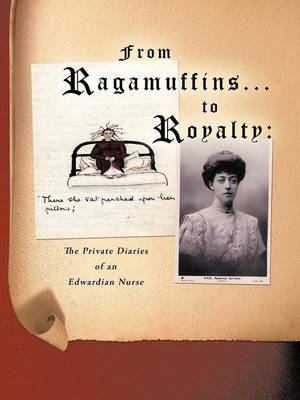 From Ragamuffins ... to Royalty: The Private Diaries of an Edwardian Nurse