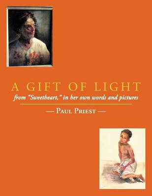 "A Gift of Light: from ""Sweetheart,"" in Her Own Words and Pictures"