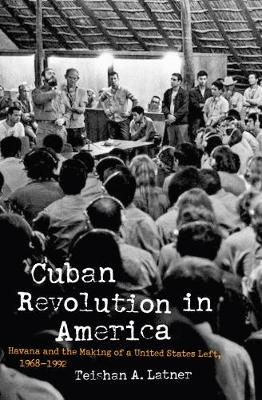Cuban Revolution in America: Havana and the Making of a United States Left, 1968-1992