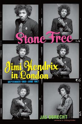 Stone Free: Jimi Hendrix in London, September 1966-June 1967