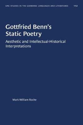 Gottfried Benn's Static Poetry: Aesthetic and Intellectual-Historical Interpretations