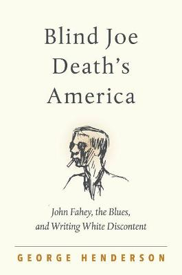 Blind Joe Death's America: John Fahey, the Blues, and Writing White Discontent