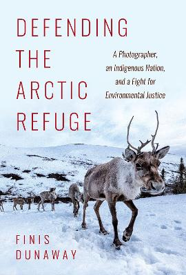Defending the Arctic Refuge: A Photographer, an Indigenous Nation, and a Fight for Environmental Justice