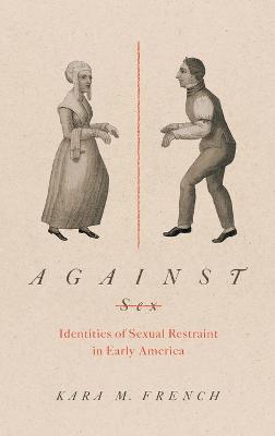 Against Sex: Identities of Sexual Restraint in Early America