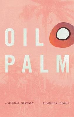 Oil Palm: A Global History