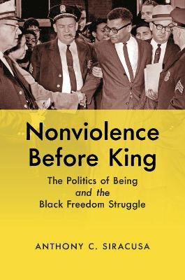 Nonviolence before King: The Politics of Being and the Black Freedom Struggle