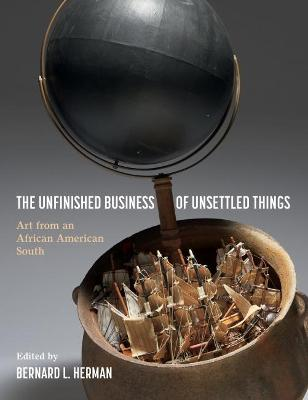 The Unfinished Business of Unsettled Things: Art from an African American South
