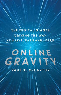 Online Gravity: The Unseen Force Driving the Way You Live, Earn and Learn