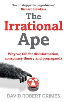 The Irrational Ape: Why We Fall for Disinformation, Conspiracy Theory and Propaganda