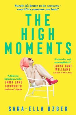 The High Moments: 'Addictive, hilarious, bold' Emma Jane Unsworth, author of Adults