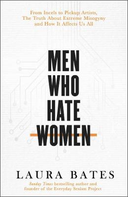 Men Who Hate Women: From incels to pickup artists, the truth about extreme misogyny and how it affects us all