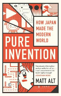 Pure Invention: How Japan's Pop Culture Conquered the World