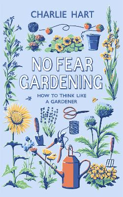 No Fear Gardening: How To Think Like a Gardener