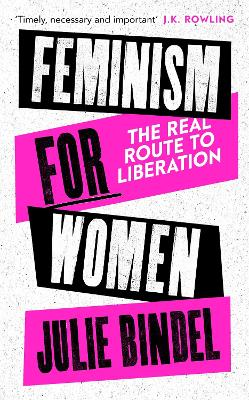 Feminism for Women: The Real Route to Liberation