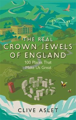 The Real Crown Jewels of England: 100 Places That Make Us Great