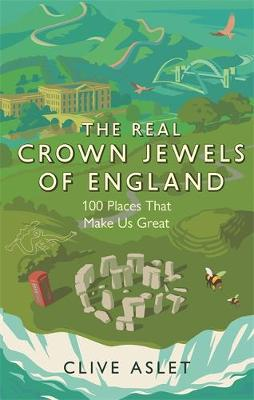 The Crown Jewels of England: 100 Places That Make Britain Great